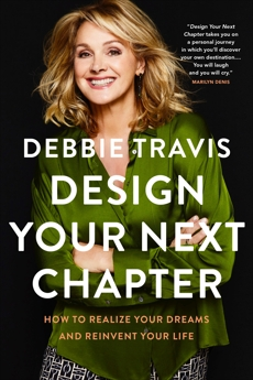 Design Your Next Chapter: How to realize your dreams and reinvent your life, Travis, Debbie