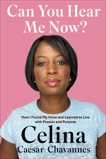 Can You Hear Me Now?: How I Found My Voice and Learned to Live with Passion and Purpose, Caesar-Chavannes, Celina