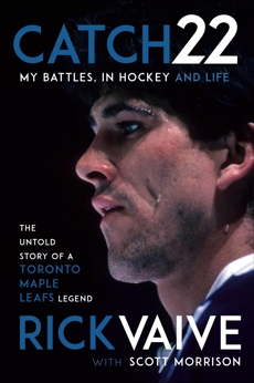 Catch 22: My Battles, in Hockey and Life, Morrison, Scott & Vaive, Rick