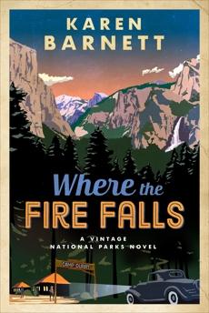Where the Fire Falls: A Vintage National Parks Novel, Barnett, Karen