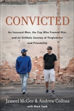 Convicted: An Innocent Man, the Cop Who Framed Him, and an Unlikely Journey of Forgiveness and Friendship, Tabb, Mark & McGee, Jameel Zookie & Collins, Andrew