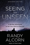 Seeing the Unseen, Expanded Edition: A 90-Day Devotional to Set Your Mind on Eternity, Alcorn, Randy