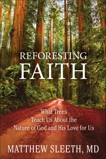 Reforesting Faith: What Trees Teach Us About the Nature of God and His Love for Us, Sleeth, Matthew