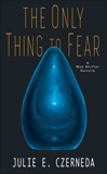 The Only Thing to Fear, Czerneda, Julie E.