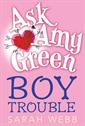 Ask Amy Green: Boy Trouble, Webb, Sarah