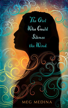 Girl Who Could Silence the Wind, Medina, Meg