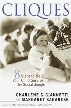 Cliques: Eight Steps to Help Your Child Survive the Social Jungle, Giannetti, Charlene C. & Sagarese, Margaret