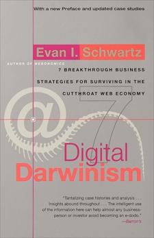 Digital Darwinism: 7 Breakthrough Business Strategies for Surviving in the Cutthroat Web Economy, Schwartz, Evan I.