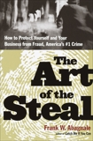 The Art of the Steal: How to Protect Yourself and Your Business from Fraud, America's #1 Crime, Abagnale, Frank W.