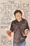 The Jerusalem Syndrome: My Life as a Reluctant Messiah, Maron, Marc