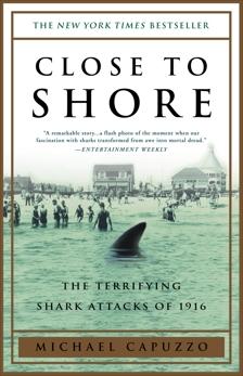 Close to Shore: The Terrifying Shark Attacks of 1916, Capuzzo, Michael