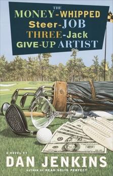 The Money-Whipped Steer-Job Three-Jack Give-Up Artist: A Novel, Jenkins, Dan