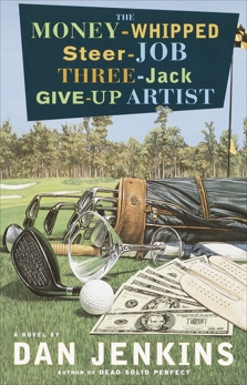 The Money-Whipped Steer-Job Three-Jack Give-Up Artist: A Novel, Jenkins, Dan