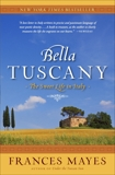 Bella Tuscany: The Sweet Life in Italy, Mayes, Frances