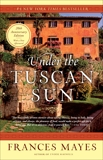 Under the Tuscan Sun: 20th-Anniversary Edition, Mayes, Frances