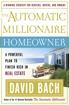 The Automatic Millionaire Homeowner: A Powerful Plan to Finish Rich in Real Estate, Bach, David