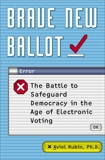 Brave New Ballot: The Battle to Safeguard Democracy in the Age of Electronic Voting, Rubin, Aviel David
