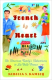 French By Heart: An American Family's Adventures in La Belle France, Ramsey, Rebecca S.