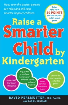 Raise a Smarter Child by Kindergarten: Raise IQ by up to 30 points and turn on your child's smart genes, Perlmutter, David & Colman, Carol