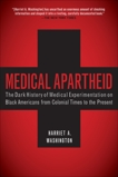Medical Apartheid: The Dark History of Medical Experimentation on Black Americans from Colonial Times to the Present, Washington, Harriet A.