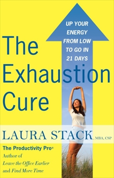 The Exhaustion Cure: Up Your Energy from Low to Go in 21 Days, Stack, Laura