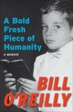 A Bold Fresh Piece of Humanity: A Memoir, O'Reilly, Bill