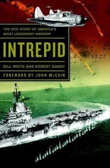 Intrepid: The Epic Story of America's Most Legendary Warship, Gandt, Robert & White, Bill & White, Bill