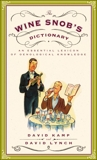 The Wine Snob's Dictionary: An Essential Lexicon of Oenological Knowledge, Kamp, David & Lynch, David