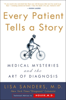 Every Patient Tells a Story: Medical Mysteries and the Art of Diagnosis, Sanders, Lisa