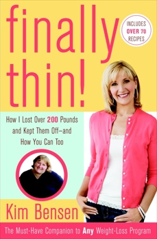 Finally Thin!: How I Lost More Than 200 Pounds and Kept Them Off--and How You Can, Too, Bensen, Kim