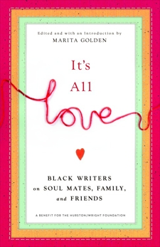 It's All Love: Black Writers on Soul Mates, Family and Friends, Golden, Marita
