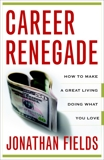 Career Renegade: How to Make a Great Living Doing What You Love, Fields, Jonathan