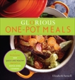 Glorious One-Pot Meals: A Revolutionary New Quick and Healthy Approach to Dutch-Oven Cooking: A Cookbook, Yarnell, Elizabeth