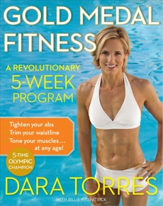 Gold Medal Fitness: A Revolutionary 5-Week Program, Torres, Dara