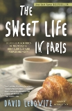 The Sweet Life in Paris: Delicious Adventures in the World's Most Glorious - and Perplexing - City, Lebovitz, David