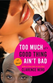 Too Much of a Good Thing Ain't Bad: A Novel, Nero, Clarence