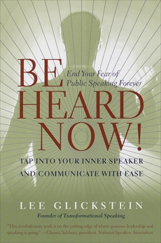 Be Heard Now!: End Your Fear of Public Speaking Forever, Glickstein, Lee
