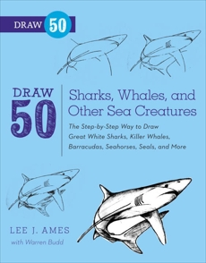 Draw 50 Sharks, Whales, and Other Sea Creatures: The Step-by-Step Way to Draw Great White Sharks, Killer Whales, Barracudas, Seahorses, Seals, and More..., Budd, Warren & Ames, Lee J. & Ames, Lee J.