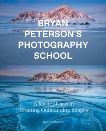 Bryan Peterson Photography School: A Master Class in Creating Outstanding Images, Peterson, Bryan