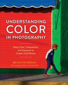 Understanding Color in Photography: Using Color, Composition, and Exposure to Create Vivid Photos, Peterson, Bryan & Heide Schellenberg, Susana
