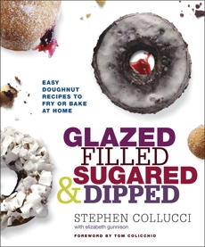 Glazed, Filled, Sugared & Dipped: Easy Doughnut Recipes to Fry or Bake at Home: A Baking Book, Collucci, Stephen & Collucci, Stephen & Gunnison, Elizabeth