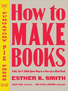 How to Make Books: Fold, Cut & Stitch Your Way to a One-of-a-Kind Book, Smith, Esther K.