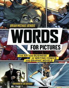 Words for Pictures: The Art and Business of Writing Comics and Graphic Novels, Bendis, Brian Michael