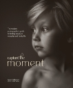 Capture the Moment: The Modern Photographer's Guide to Finding Beauty in Everyday and Family Life, Wilkerson, Sarah
