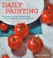 Daily Painting: Paint Small and Often To Become a More Creative, Productive, and Successful Artist, Marine, Carol