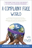 A Complaint Free World: How to Stop Complaining and Start Enjoying the Life You Always Wanted, Bowen, Will