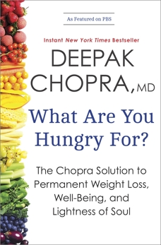 What Are You Hungry For?: The Chopra Solution to Permanent Weight Loss, Well-Being, and Lightness of Soul, Chopra, Deepak