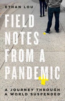 Field Notes from a Pandemic: A Journey Through a World Suspended, Lou, Ethan