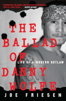 The Ballad of Danny Wolfe: Life of a Modern Outlaw, Friesen, Joe