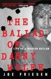 The Ballad of Danny Wolfe: Life of a Modern Outlaw, Friesen, Joe